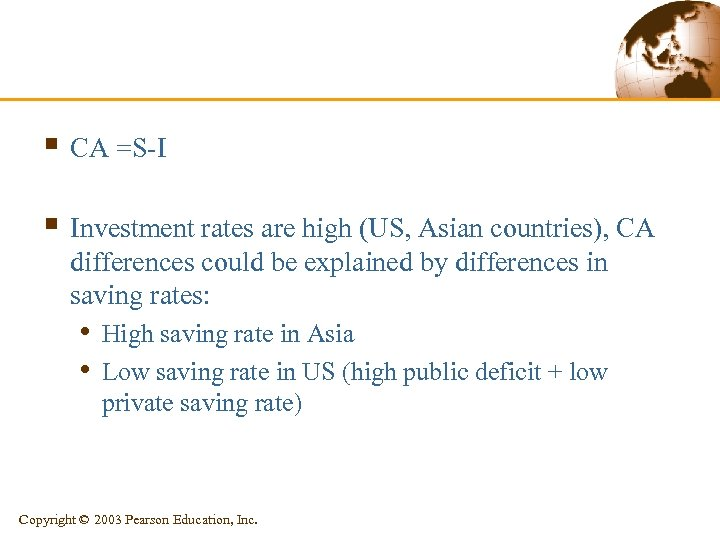 § CA =S-I § Investment rates are high (US, Asian countries), CA differences could