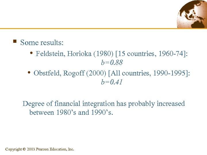 § Some results: • Feldstein, Horioka (1980) [15 countries, 1960 -74]: • b=0. 88