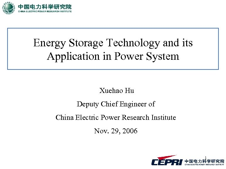 Energy Storage Technology and its Application in Power System Xuehao Hu Deputy Chief Engineer