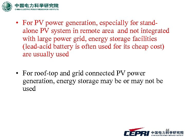 • For PV power generation, especially for standalone PV system in remote area