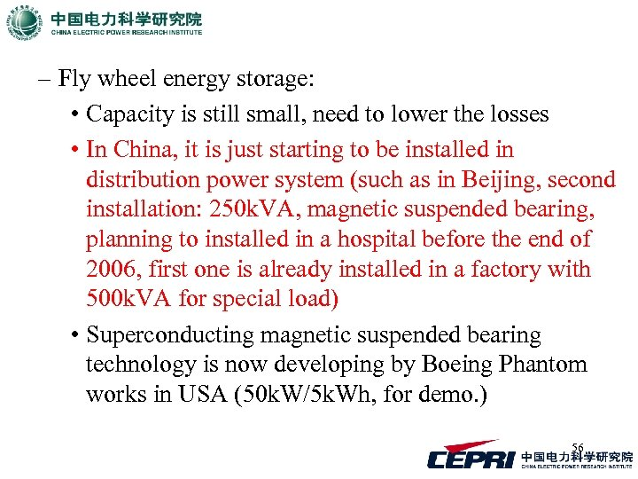 – Fly wheel energy storage: • Capacity is still small, need to lower the