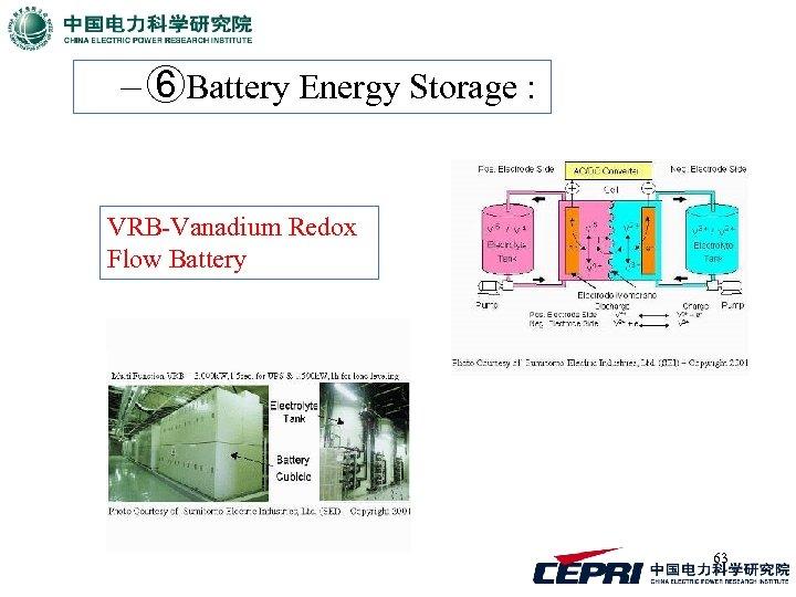– ⑥Battery Energy Storage : VRB-Vanadium Redox Flow Battery 63