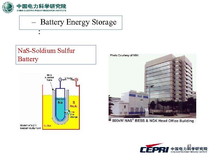 – Battery Energy Storage : Na. S-Soldium Sulfur Battery 65