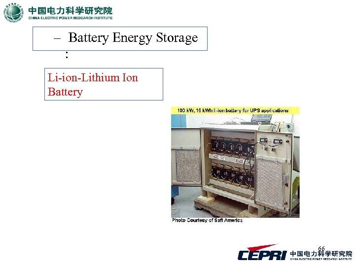 – Battery Energy Storage : Li-ion-Lithium Ion Battery 66