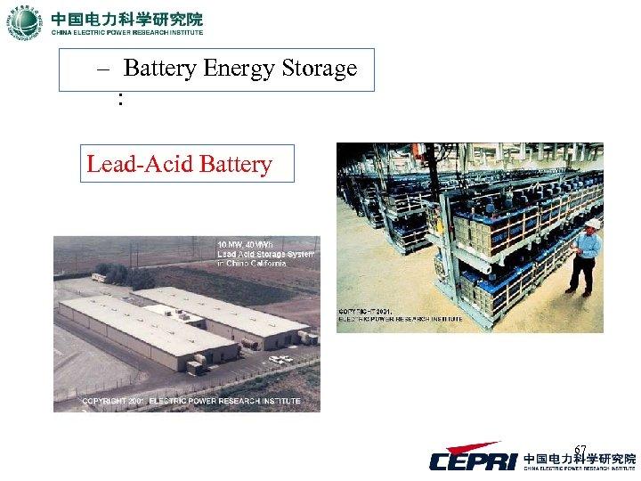 – Battery Energy Storage : Lead-Acid Battery 67