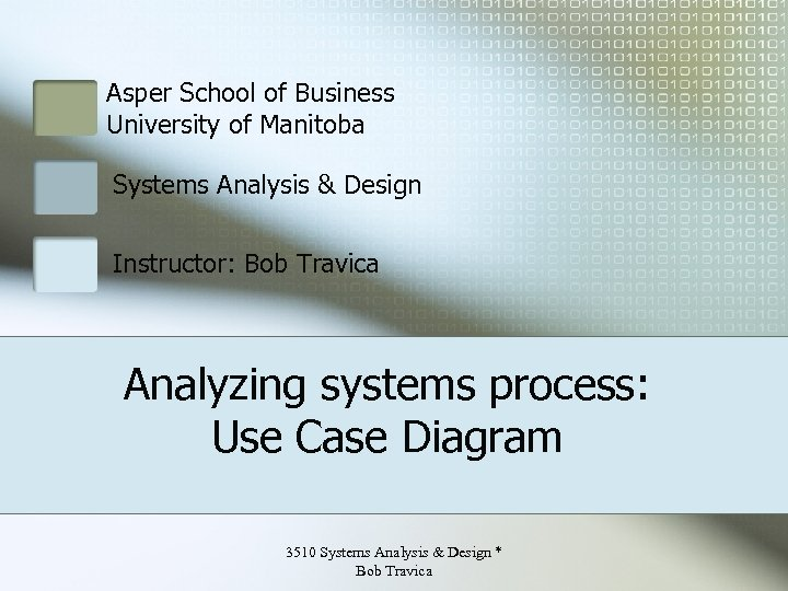 Asper School of Business University of Manitoba Systems Analysis & Design Instructor: Bob Travica