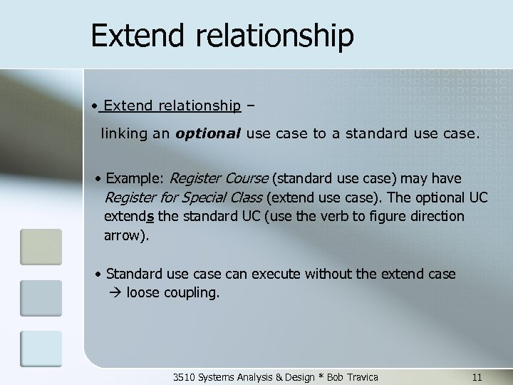 Extend relationship • Extend relationship – linking an optional use case to a standard