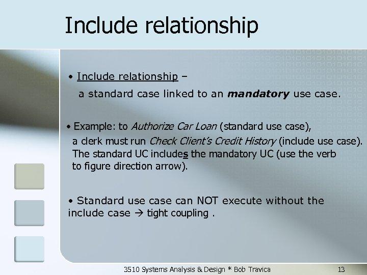 Include relationship • Include relationship – a standard case linked to an mandatory use