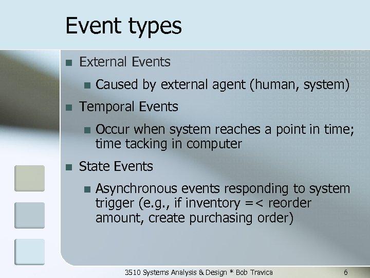 Event types n External Events n n Temporal Events n n Caused by external