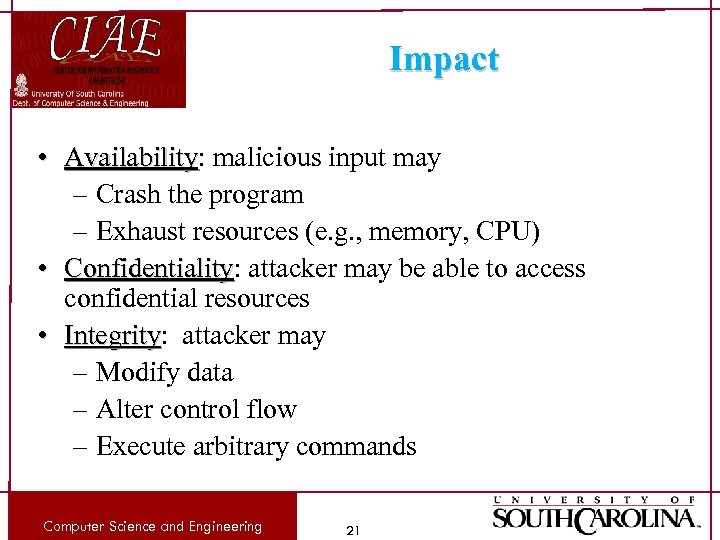 Impact • Availability: malicious input may Availability – Crash the program – Exhaust resources