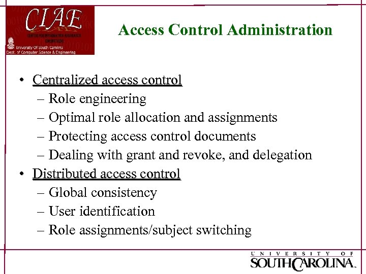 Access Control Administration • Centralized access control – Role engineering – Optimal role allocation