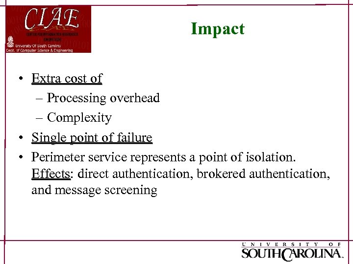Impact • Extra cost of – Processing overhead – Complexity • Single point of