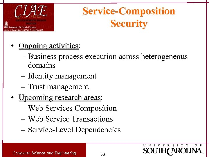 Service-Composition Security • Ongoing activities: activities – Business process execution across heterogeneous domains –