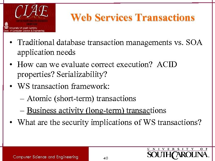 Web Services Transactions • Traditional database transaction managements vs. SOA application needs • How