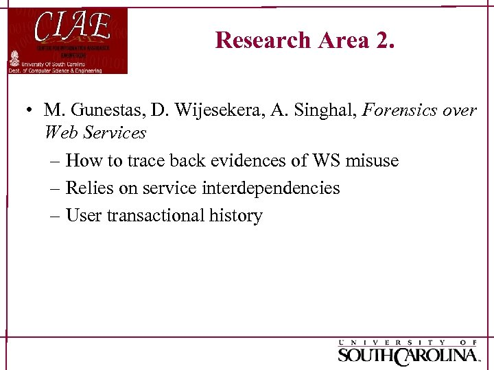 Research Area 2. • M. Gunestas, D. Wijesekera, A. Singhal, Forensics over Web Services