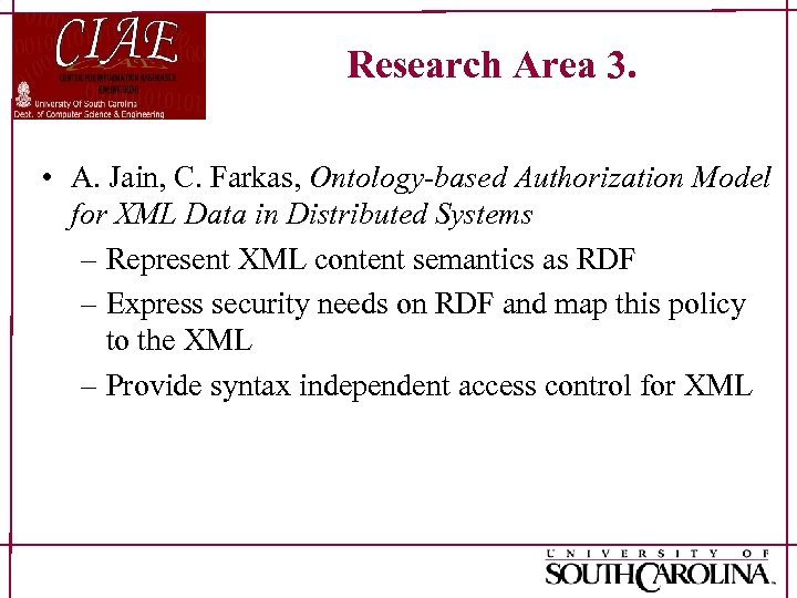 Research Area 3. • A. Jain, C. Farkas, Ontology-based Authorization Model for XML Data
