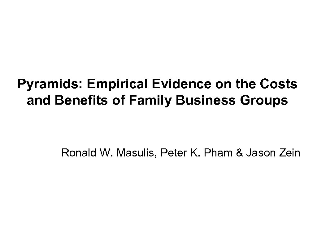 Pyramids: Empirical Evidence on the Costs and Benefits of Family Business Groups Ronald W.