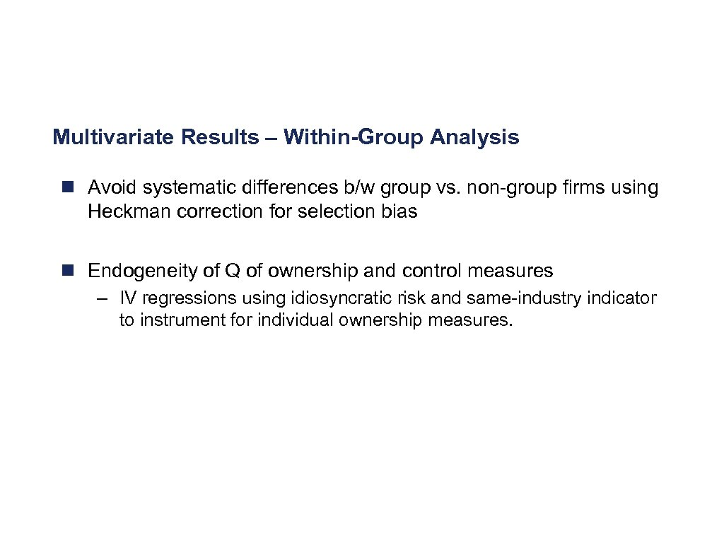 Multivariate Results – Within-Group Analysis n Avoid systematic differences b/w group vs. non-group firms