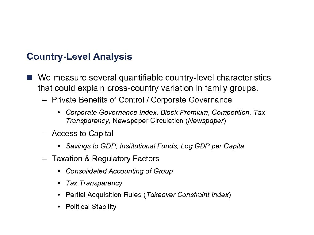 Country-Level Analysis n We measure several quantifiable country-level characteristics that could explain cross-country variation