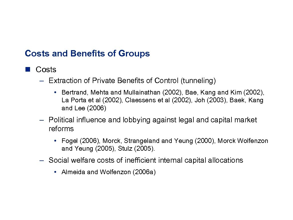 Costs and Benefits of Groups n Costs – Extraction of Private Benefits of Control