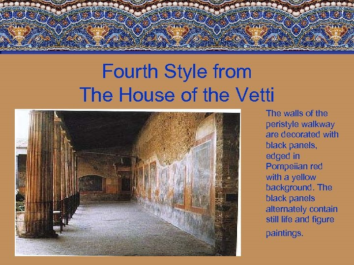 Fourth Style from The House of the Vetti The walls of the peristyle walkway