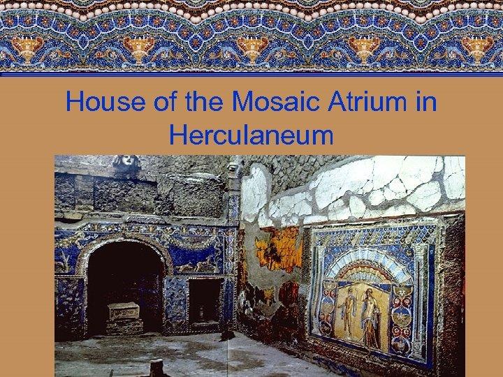House of the Mosaic Atrium in Herculaneum