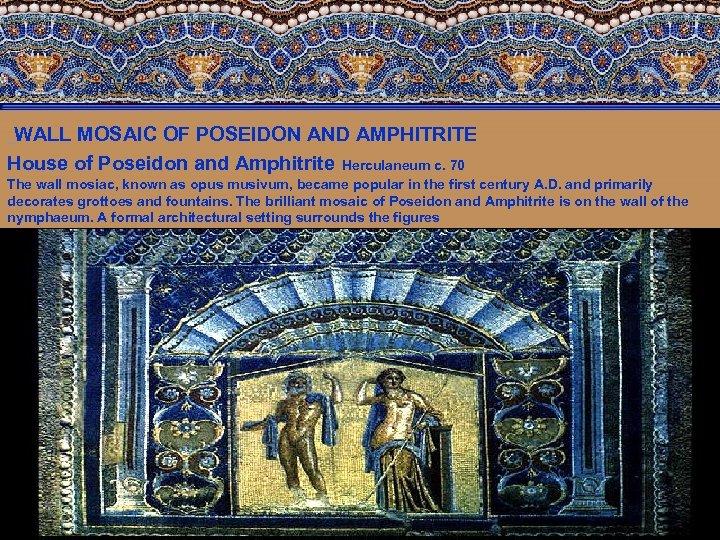 WALL MOSAIC OF POSEIDON AND AMPHITRITE House of Poseidon and Amphitrite Herculaneum c. 70