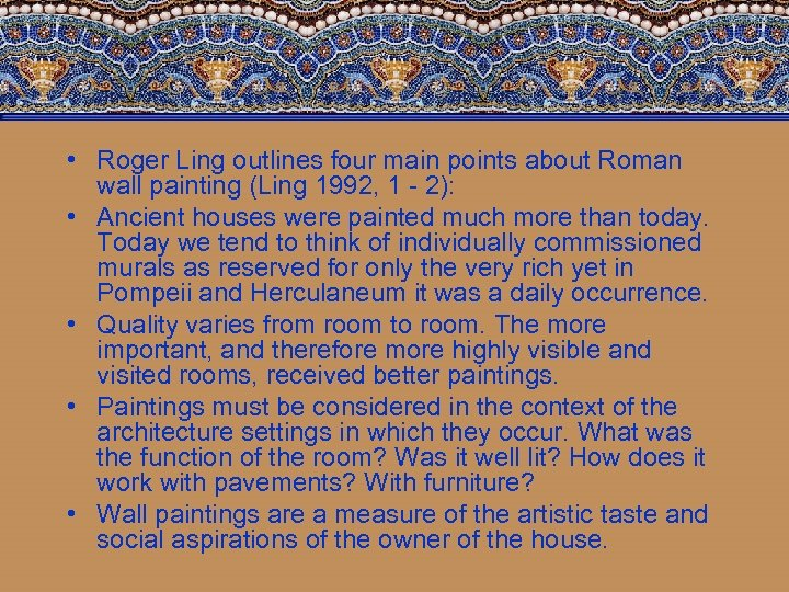 • Roger Ling outlines four main points about Roman wall painting (Ling 1992,