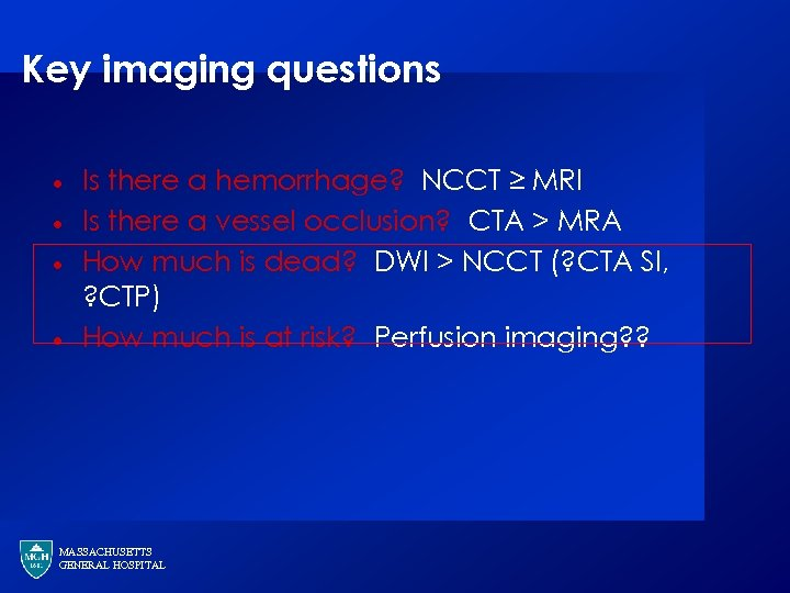Key imaging questions · · Is there a hemorrhage? NCCT ≥ MRI Is there