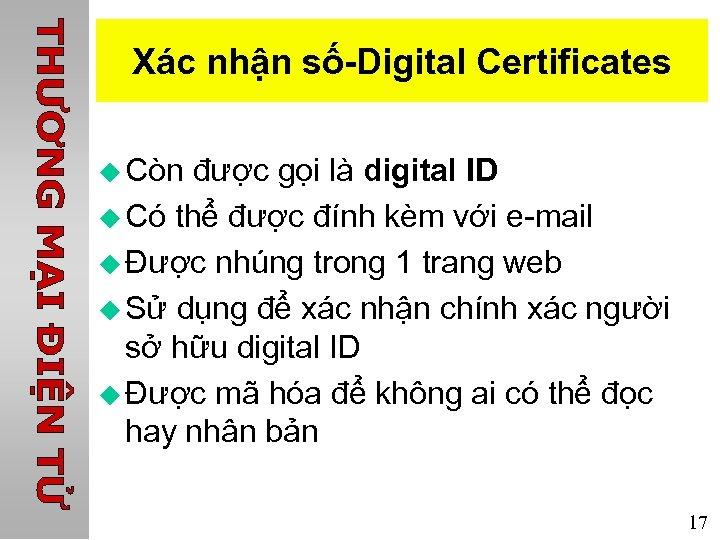 Xác nhận số-Digital Certificates u Còn được gọi là digital ID u Có thể
