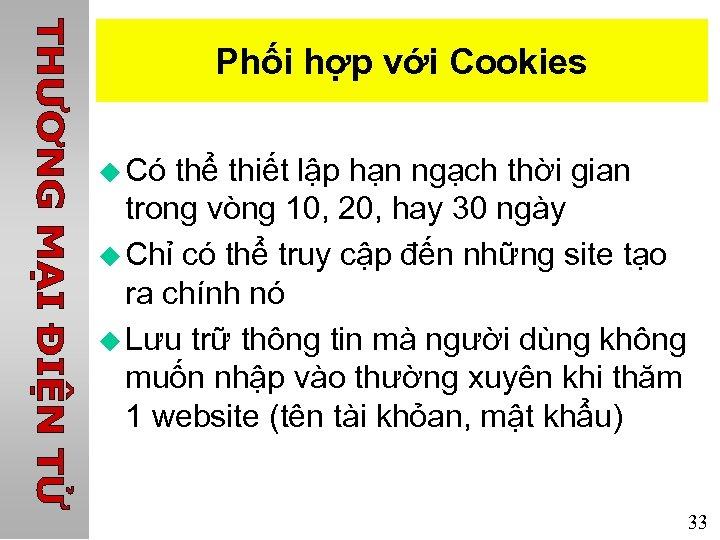 Phối hợp với Cookies u Có thể thiết lập hạn ngạch thời gian trong