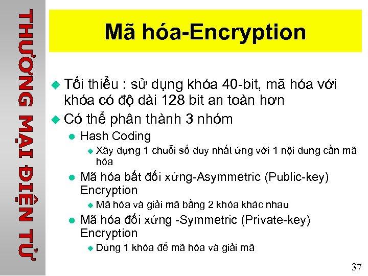 Mã hóa-Encryption u Tối thiểu : sử dụng khóa 40 -bit, mã hóa với