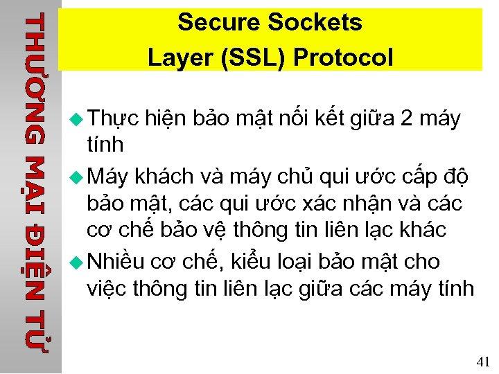 Secure Sockets Layer (SSL) Protocol u Thực hiện bảo mật nối kết giữa 2