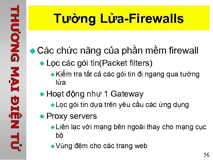 Tường Lửa-Firewalls u Các chức năng của phần mềm firewall l Lọc các gói