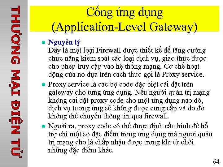 Cổng ứng dụng (Application-Level Gateway) l l l Nguyên lý Đây là một loại
