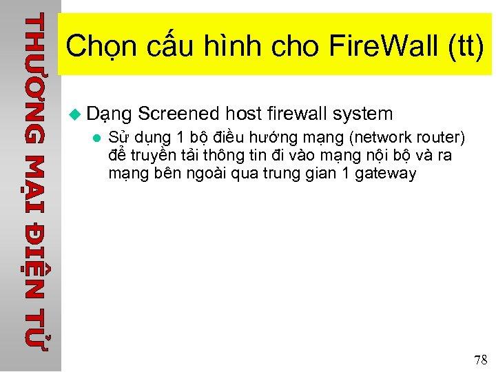 Chọn cấu hình cho Fire. Wall (tt) u Dạng Screened host firewall system l