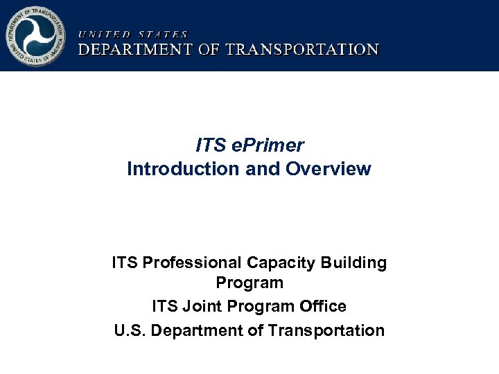 ITS e. Primer Introduction and Overview ITS Professional Capacity Building Program ITS Joint Program