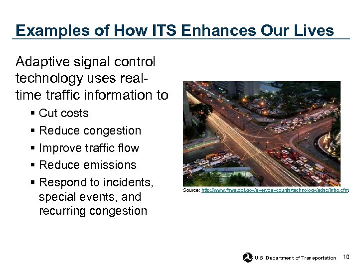 Examples of How ITS Enhances Our Lives Adaptive signal control technology uses realtime traffic