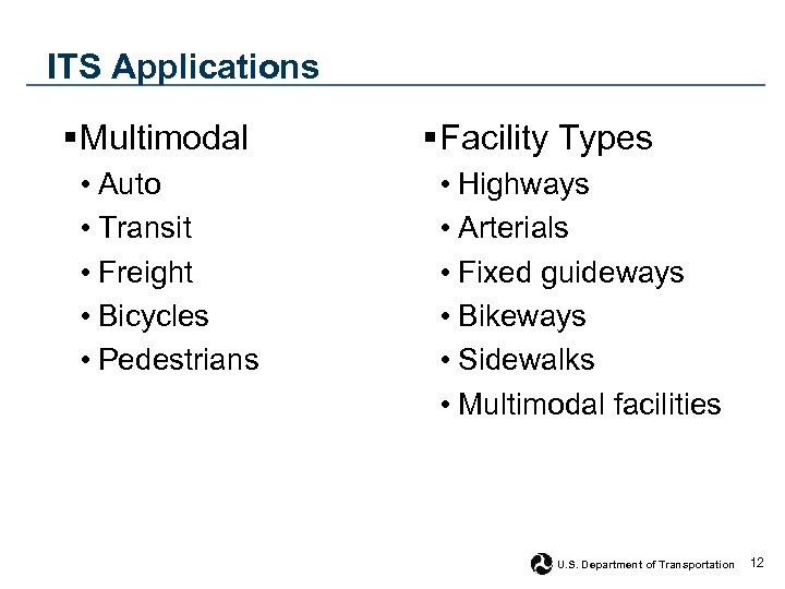 ITS Applications § Multimodal • Auto • Transit • Freight • Bicycles • Pedestrians