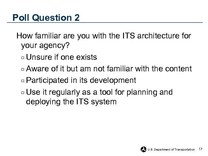 Poll Question 2 How familiar are you with the ITS architecture for your agency?