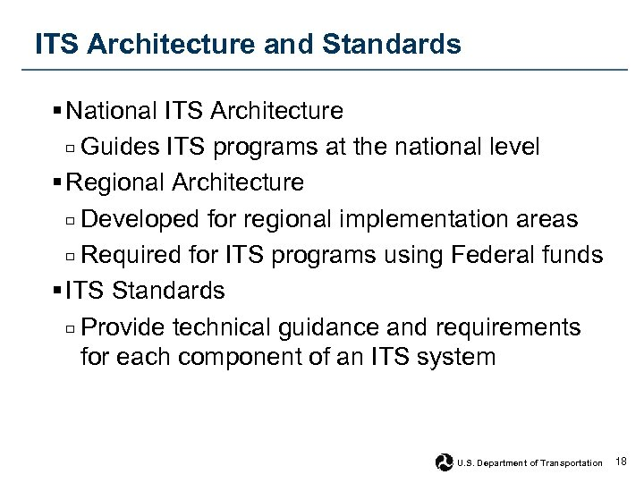 ITS Architecture and Standards § National ITS Architecture □ Guides ITS programs at the