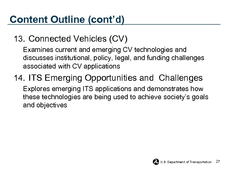 Content Outline (cont'd) 13. Connected Vehicles (CV) Examines current and emerging CV technologies and
