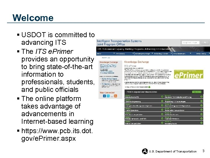 Welcome § USDOT is committed to advancing ITS § The ITS e. Primer provides