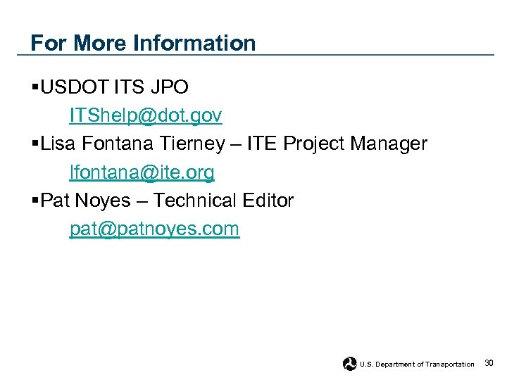 For More Information §USDOT ITS JPO ITShelp@dot. gov §Lisa Fontana Tierney – ITE Project
