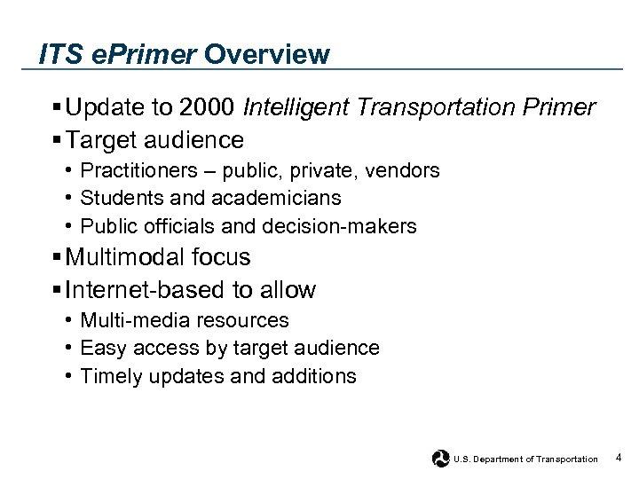 ITS e. Primer Overview § Update to 2000 Intelligent Transportation Primer § Target audience