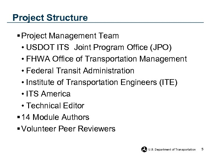 Project Structure § Project Management Team • USDOT ITS Joint Program Office (JPO) •