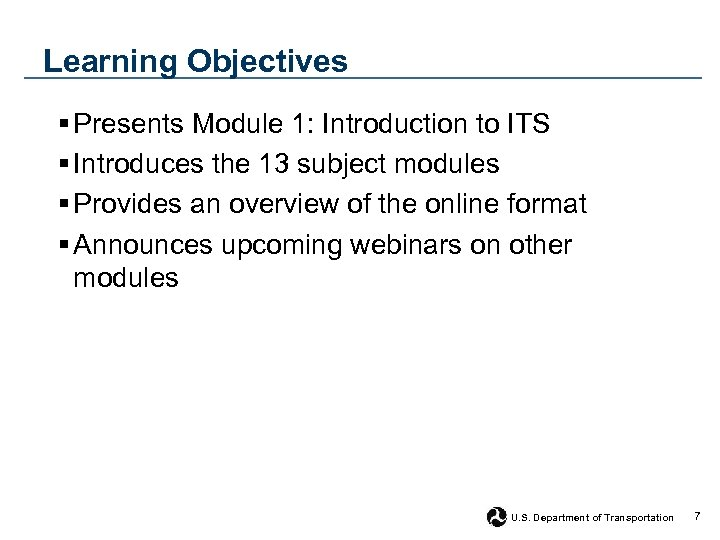 Learning Objectives § Presents Module 1: Introduction to ITS § Introduces the 13 subject