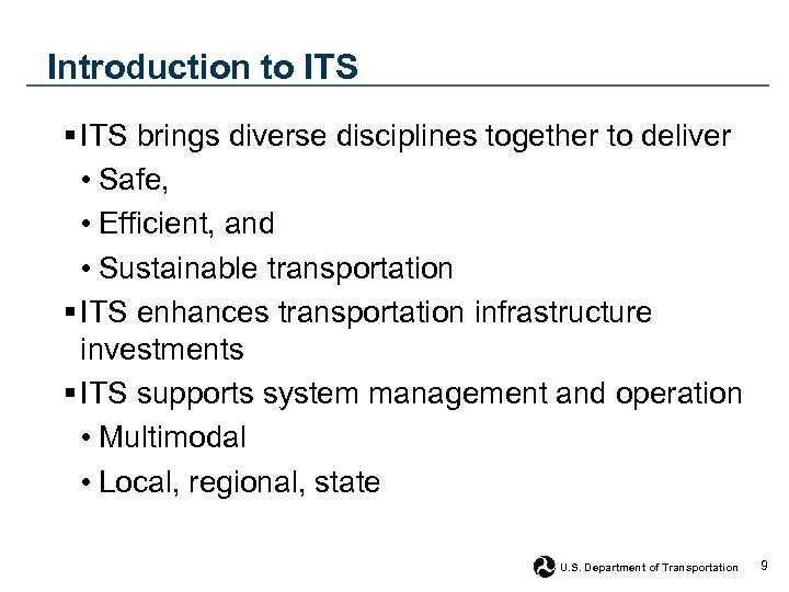 Introduction to ITS § ITS brings diverse disciplines together to deliver • Safe, •