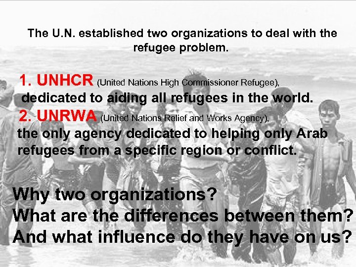 The U. N. established two organizations to deal with the refugee problem. 1. UNHCR