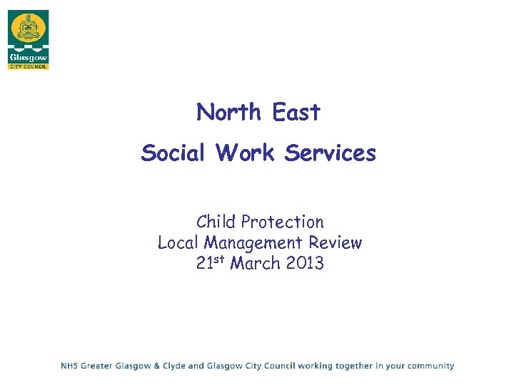 North East Social Work Services Child Protection Local Management Review 21 st March 2013